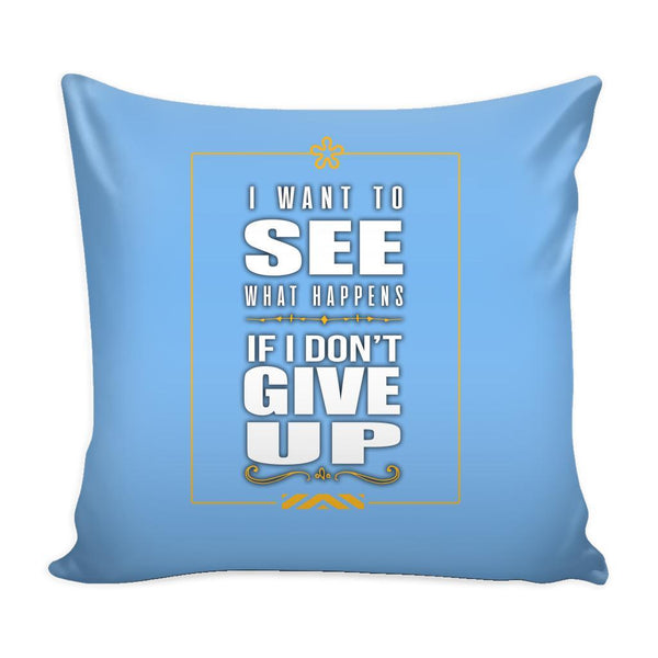 I Want To See What Happens If I Don't Give Up Inspirational Motivational Quotes Decorative Throw Pillow Cases Cover(9 Colors)-Pillows-Blue-JoyHip.Com