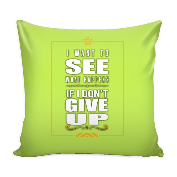 I Want To See What Happens If I Don't Give Up Inspirational Motivational Quotes Decorative Throw Pillow Cases Cover(9 Colors)-Pillows-Green-JoyHip.Com