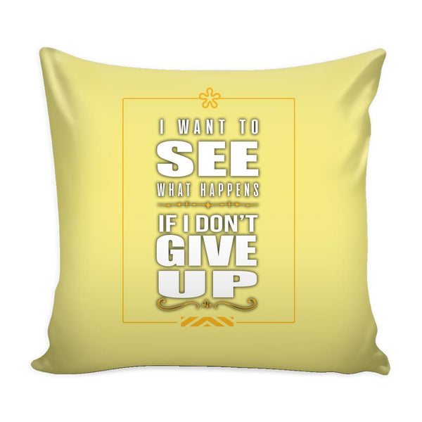 I Want To See What Happens If I Don't Give Up Inspirational Motivational Quotes Decorative Throw Pillow Cases Cover(9 Colors)-Pillows-Yellow-JoyHip.Com