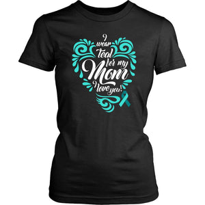 I Wear Teal For My Mom I Love You Ovarian Cancer Awareness Lady TShirt-T-shirt-District Womens Shirt-Black-JoyHip.Com