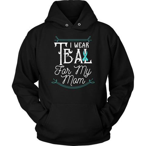 I Wear Teal For My Mom Ovarian Cancer Awareness Teal Ribbon Hoodie-T-shirt-Unisex Hoodie-Black-JoyHip.Com