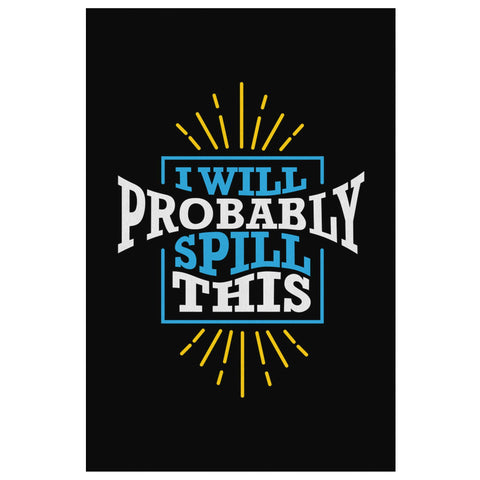 I Will Probably Spill This Canvas Wall Art Room Decor Funny Gift Ideas Humor-Canvas Wall Art 2-8 x 12-JoyHip.Com