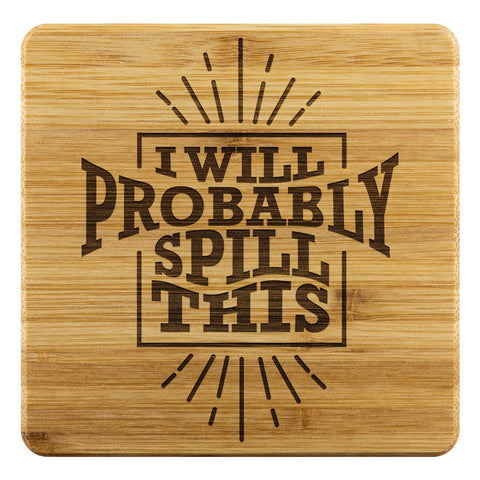 I Will Probably Spill This Funny Drink Coasters Set Snarky Humor Gag Gift Idea-Coasters-Bamboo Coaster - 4pc-JoyHip.Com