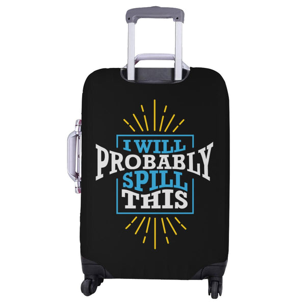 I Will Probably Spill This Funny Travel Luggage Cover Suitcase Protector Baggage-JoyHip.Com