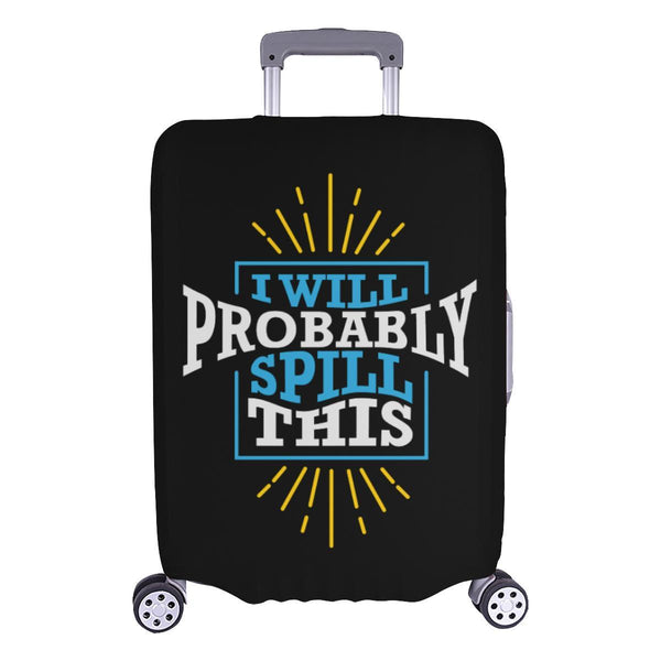 I Will Probably Spill This Funny Travel Luggage Cover Suitcase Protector Baggage-L-Black-JoyHip.Com