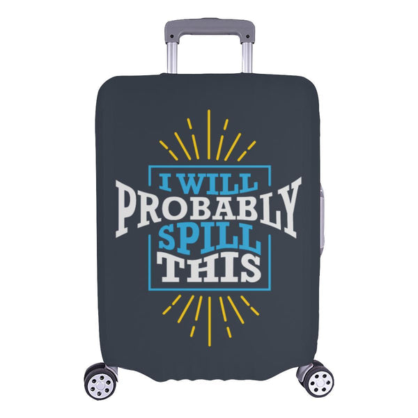 I Will Probably Spill This Funny Travel Luggage Cover Suitcase Protector Baggage-L-Grey-JoyHip.Com