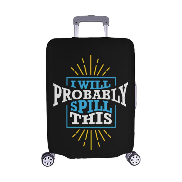 I Will Probably Spill This Funny Travel Luggage Cover Suitcase Protector Baggage-M-Black-JoyHip.Com