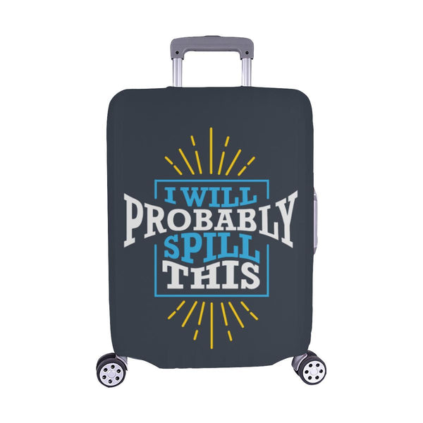 I Will Probably Spill This Funny Travel Luggage Cover Suitcase Protector Baggage-M-Grey-JoyHip.Com