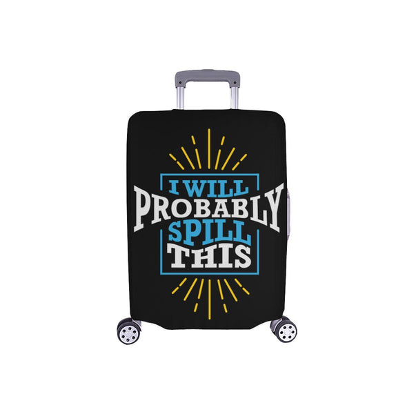 I Will Probably Spill This Funny Travel Luggage Cover Suitcase Protector Baggage-S-Black-JoyHip.Com