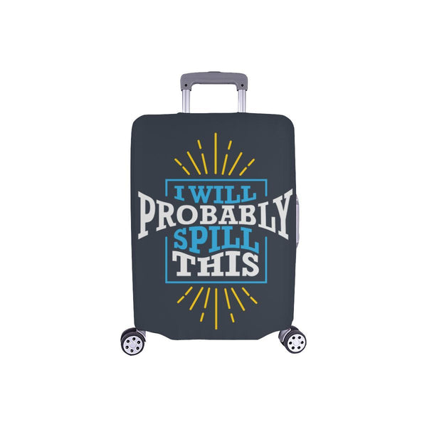 I Will Probably Spill This Funny Travel Luggage Cover Suitcase Protector Baggage-S-Grey-JoyHip.Com