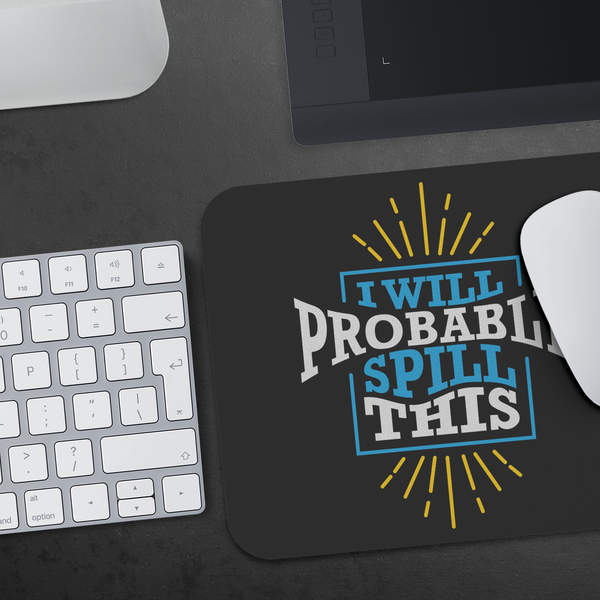 I Will Probably Spill This Mouse Pad Unique Snarky Funny Humor Gift Idea Sarcasm-Mousepads-JoyHip.Com