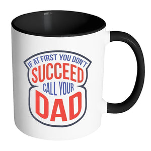 If At First You Don't Succeed Call Your Dad Funny Fathers Gift White Mug-Drinkware-Accent Mug - Black-JoyHip.Com