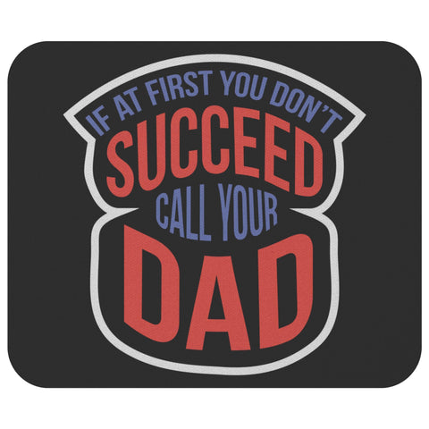 If At First You Dont Succeed Call Your Dad Mouse Pad New Pappy Gifts Ideas Funny-Mousepads-Black-JoyHip.Com