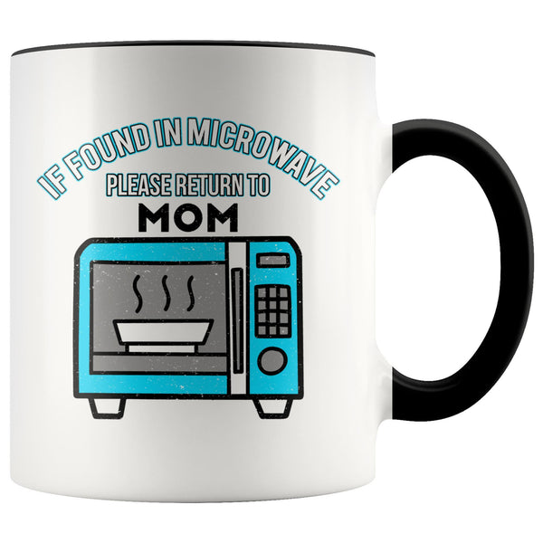 If Found In Microwave Please Return To Mom Funny Mama Gift Ideas 7Color Mug-Drinkware-Black-JoyHip.Com