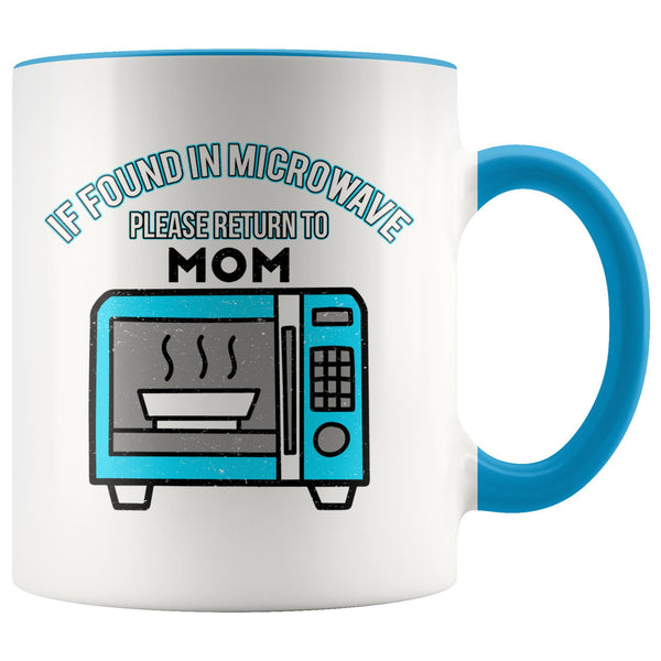 If Found In Microwave Please Return To Mom Funny Mama Gift Ideas 7Color Mug-Drinkware-Blue-JoyHip.Com