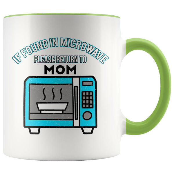 If Found In Microwave Please Return To Mom Funny Mama Gift Ideas 7Color Mug-Drinkware-Green-JoyHip.Com