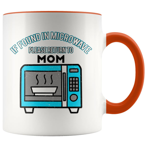 If Found In Microwave Please Return To Mom Funny Mama Gift Ideas 7Color Mug-Drinkware-Orange-JoyHip.Com