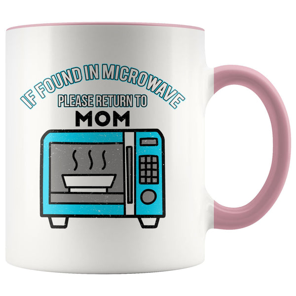 If Found In Microwave Please Return To Mom Funny Mama Gift Ideas 7Color Mug-Drinkware-Pink-JoyHip.Com