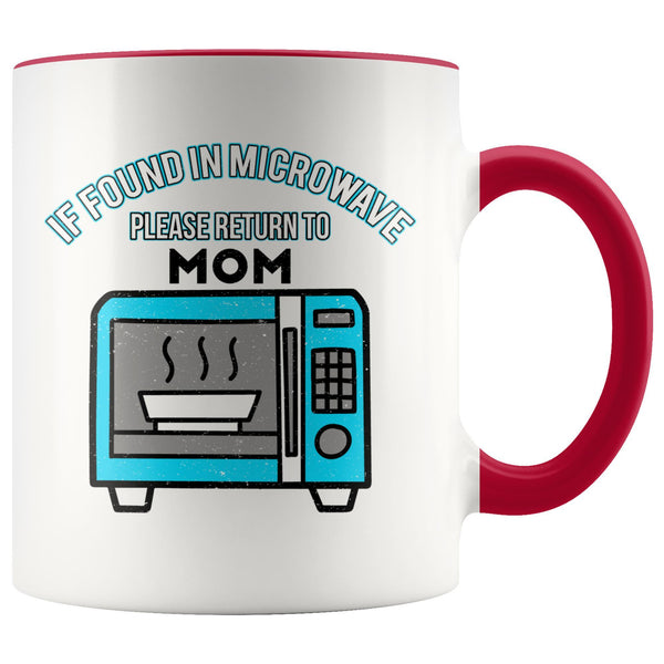 If Found In Microwave Please Return To Mom Funny Mama Gift Ideas 7Color Mug-Drinkware-Red-JoyHip.Com