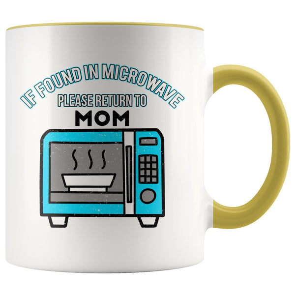 If Found In Microwave Please Return To Mom Funny Mama Gift Ideas 7Color Mug-Drinkware-Yellow-JoyHip.Com