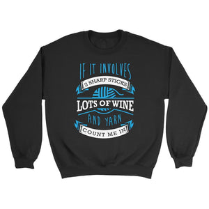If It Involves 2 Sharp Sticks Lots Of Wine & Yarn Count Me In Funny Gift Sweater-T-shirt-Crewneck Sweatshirt-Black-JoyHip.Com