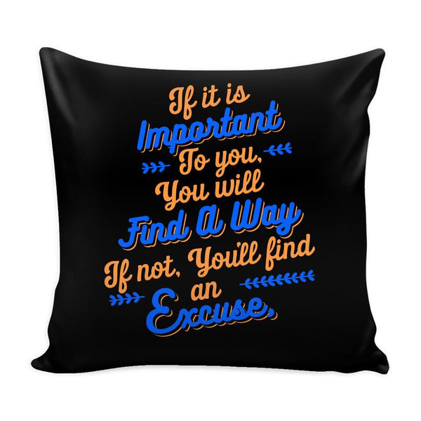 If It Is Important To You You Will Find A Way If Not, You'll Find An Excuse Inspirational Motivational Quotes Decorative Throw Pillow Cases Cover(9 Colors)-Pillows-Black-JoyHip.Com
