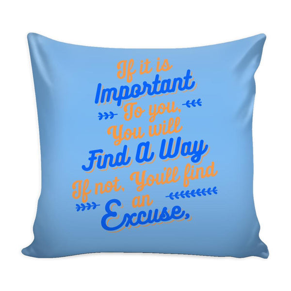 If It Is Important To You You Will Find A Way If Not, You'll Find An Excuse Inspirational Motivational Quotes Decorative Throw Pillow Cases Cover(9 Colors)-Pillows-Blue-JoyHip.Com