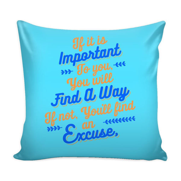 If It Is Important To You You Will Find A Way If Not, You'll Find An Excuse Inspirational Motivational Quotes Decorative Throw Pillow Cases Cover(9 Colors)-Pillows-Cyan-JoyHip.Com