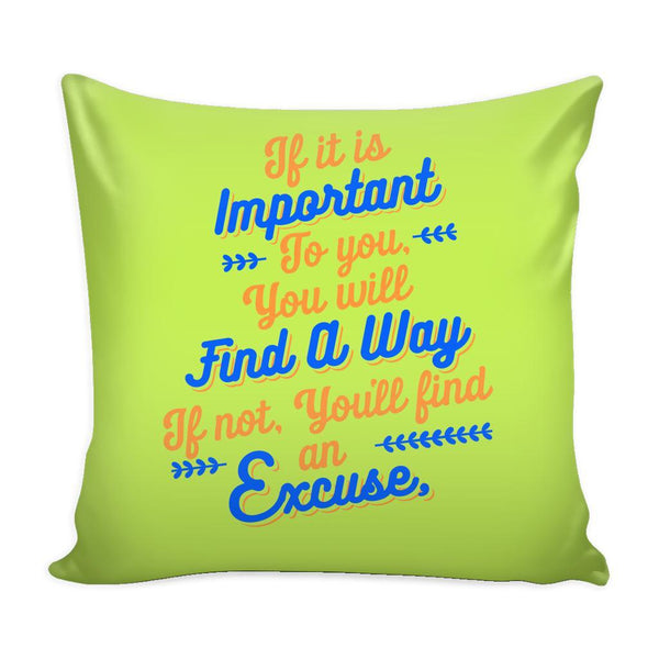 If It Is Important To You You Will Find A Way If Not, You'll Find An Excuse Inspirational Motivational Quotes Decorative Throw Pillow Cases Cover(9 Colors)-Pillows-Green-JoyHip.Com