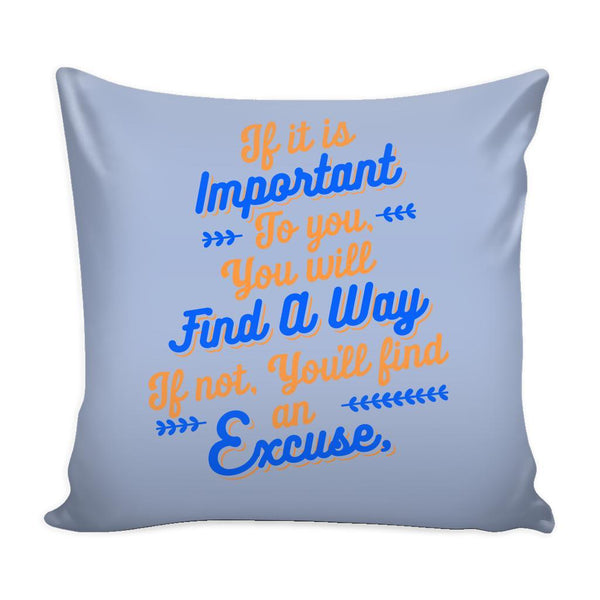 If It Is Important To You You Will Find A Way If Not, You'll Find An Excuse Inspirational Motivational Quotes Decorative Throw Pillow Cases Cover(9 Colors)-Pillows-Grey-JoyHip.Com