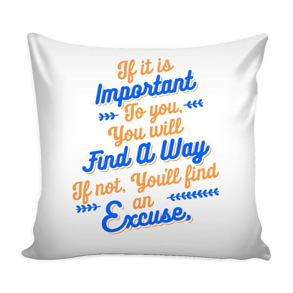 If It Is Important To You You Will Find A Way If Not, You'll Find An Excuse Inspirational Motivational Quotes Decorative Throw Pillow Cases Cover(9 Colors)-Pillows-White-JoyHip.Com