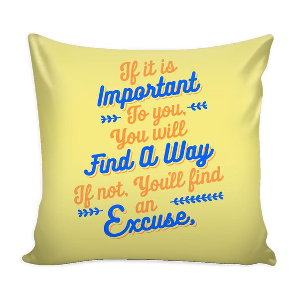 If It Is Important To You You Will Find A Way If Not, You'll Find An Excuse Inspirational Motivational Quotes Decorative Throw Pillow Cases Cover(9 Colors)-Pillows-Yellow-JoyHip.Com
