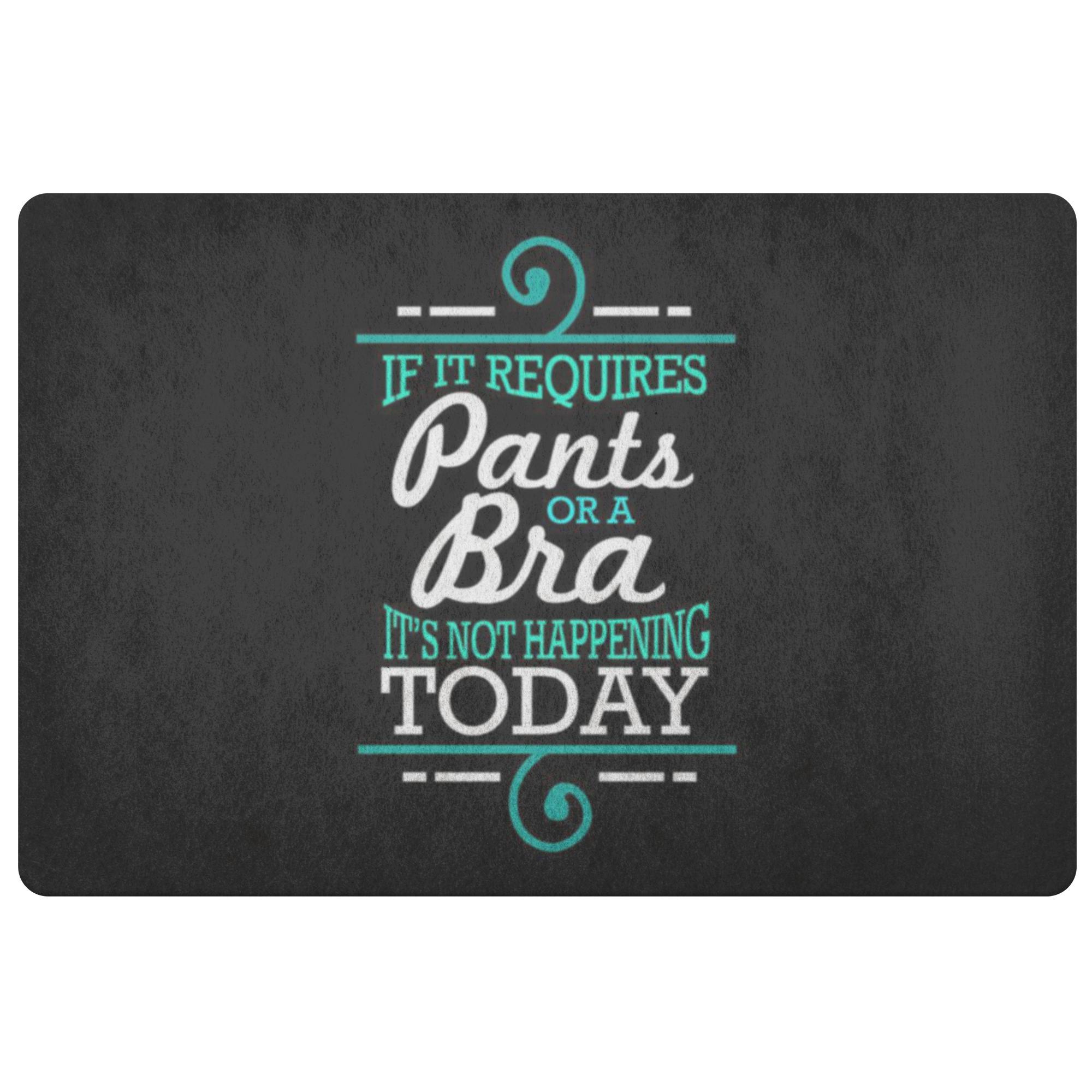 If It Requires Pants Or A Bra Its Not Happening Today 18X26 Door Mat Funny Gifts-Doormat-Black-JoyHip.Com