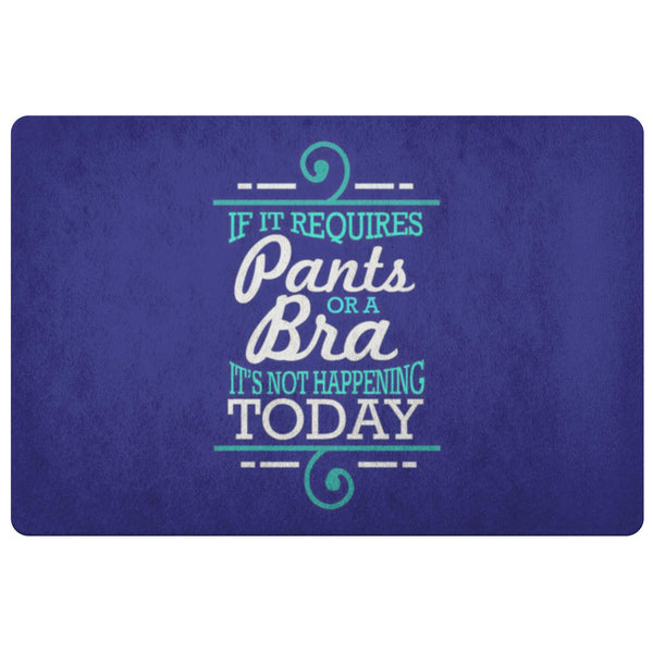 If It Requires Pants Or A Bra Its Not Happening Today 18X26 Door Mat Funny Gifts-Doormat-Navy-JoyHip.Com