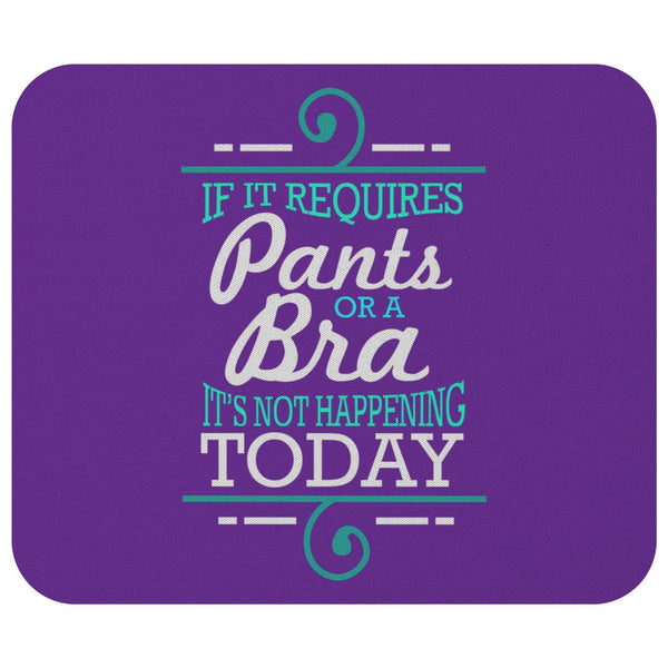 If It Requires Pants Or A Bra Its Not Happening Today Mouse Pad Funny Humor Gift-Mousepads-Purple-JoyHip.Com