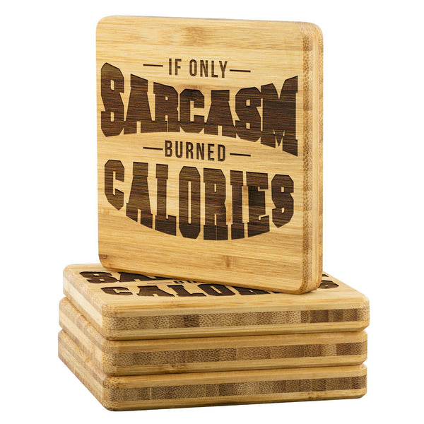 If Only Sarcasm Burned Calories Cute Funny Drink Coasters Set Fun Sarcastic Gift-Coasters-Bamboo Coaster - 4pc-JoyHip.Com