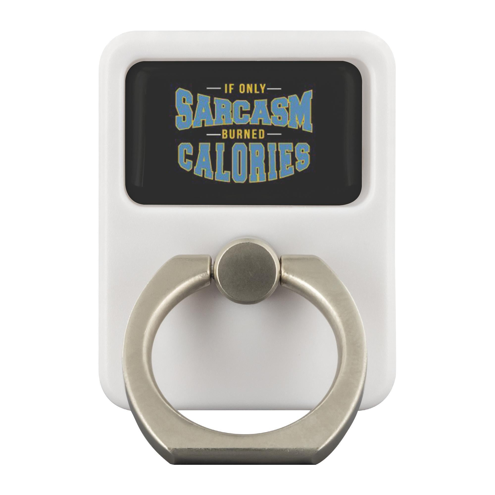 If Only Sarcasm Burned Calories Funny Sarcastic Phone Ring Holder Kickstand Gift-Ringr - Multi-Tool Accessory-Ringr - Multi-Tool Accessory-JoyHip.Com