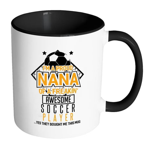 Im A Proud Nana Of A Freakin Awesome Soccer Player Yes They Bought Me-Drinkware-Accent Mug - Black-JoyHip.Com