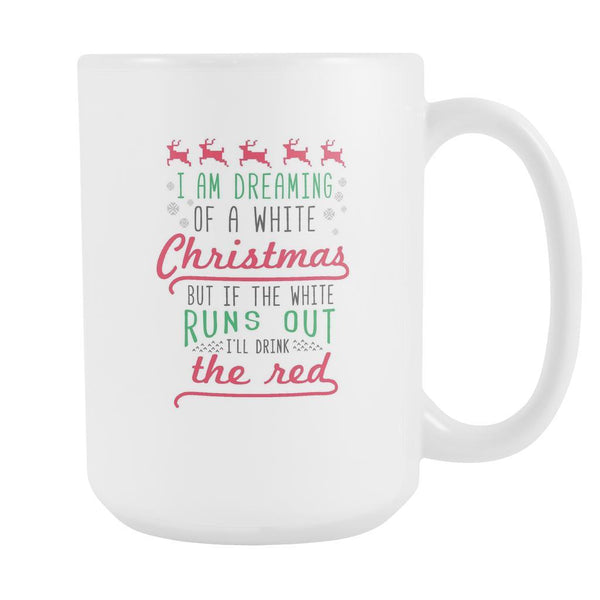 I'm Dreaming Of A White Christmas But If The White Runs Out I'll Drink The Red Funny Ugly Christmas Holiday Sweater White 15oz Coffee Mug-Drinkware-Ugly Christmas Sweater White 15oz Coffee Mug-JoyHip.Com