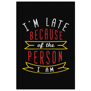 Im Late Because Of The Person I Am Canvas WallArt Room Decor Sarcastic Gift Idea-Canvas Wall Art 2-8 x 12-JoyHip.Com