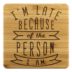 Im Late Because Of The Person I Am Cute Funny Drink Coasters Set Sarcastic Gifts-Coasters-Bamboo Coaster - 4pc-JoyHip.Com