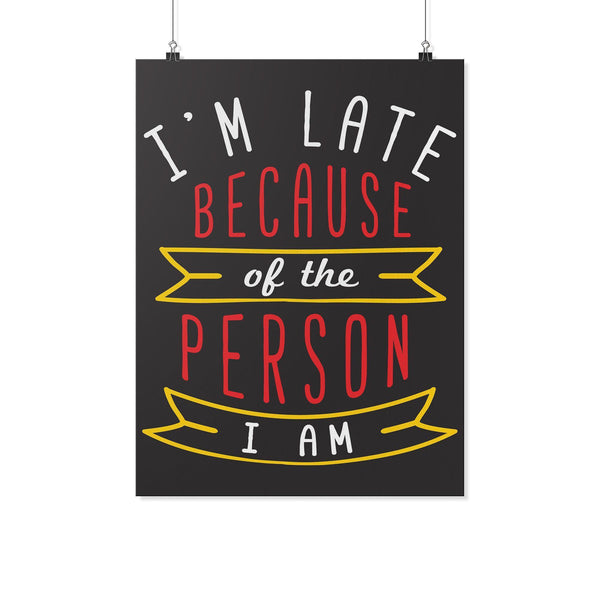 Im Late Because Of The Person I Am Funny Poster Wall Art Room Decor Snarky Gift-Posters 2-18x24-JoyHip.Com