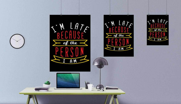 Im Late Because Of The Person I Am Funny Poster Wall Art Room Decor Snarky Gift-Posters 2-JoyHip.Com