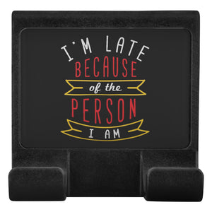 Im Late Because Of The Person I Am Funny Sarcastic Cell Phone Monitor Holder-Moniclip-Moniclip-JoyHip.Com