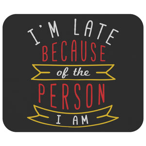 Im Late Because Of The Person I Am Mouse Pad Unique Sarcasm Funny Sarcastic Gift-Mousepads-Black-JoyHip.Com