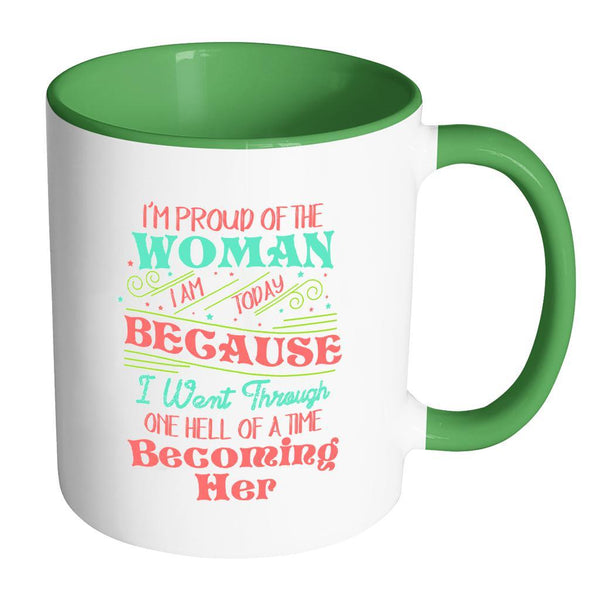 I'm Proud Of The Woman I Am Today Because I Went Through One Hell Of A Time Becoming Her Inspirational Motivational Quotes 11oz Accent Coffee Mug (7 colors)-Drinkware-Accent Mug - Green-JoyHip.Com