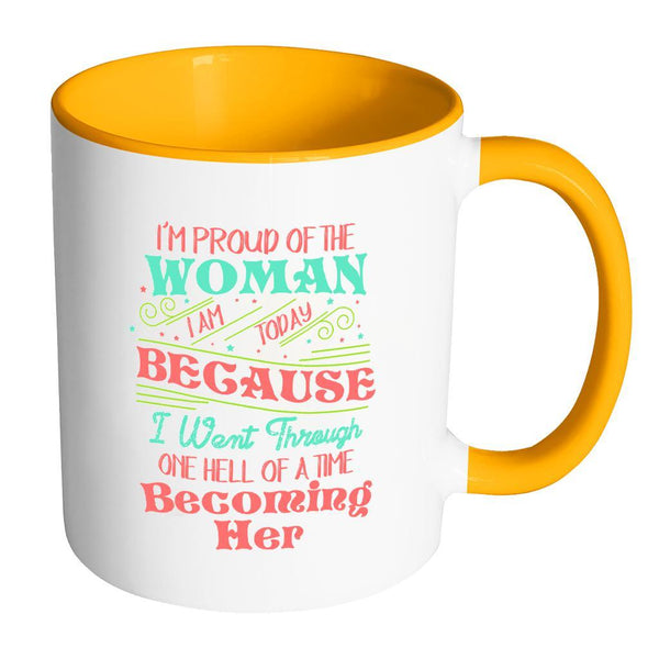 I'm Proud Of The Woman I Am Today Because I Went Through One Hell Of A Time Becoming Her Inspirational Motivational Quotes 11oz Accent Coffee Mug (7 colors)-Drinkware-Accent Mug - Orange-JoyHip.Com