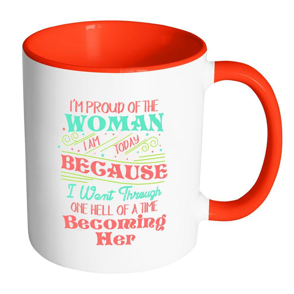 I'm Proud Of The Woman I Am Today Because I Went Through One Hell Of A Time Becoming Her Inspirational Motivational Quotes 11oz Accent Coffee Mug (7 colors)-Drinkware-Accent Mug - Red-JoyHip.Com