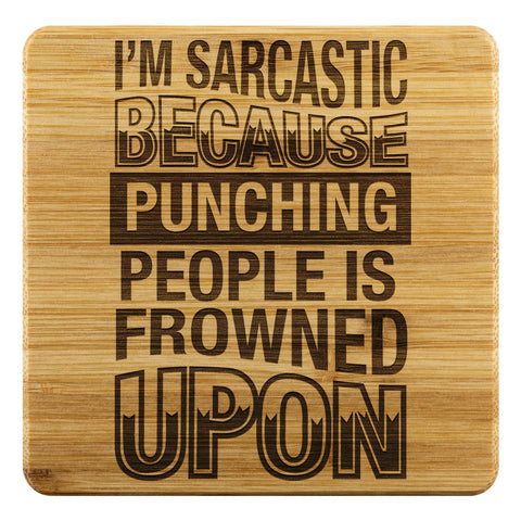 Im Sarcastic Because Punching People Is Frowned Upon Cute Funny Drink Coasters-Coasters-Bamboo Coaster - 4pc-JoyHip.Com