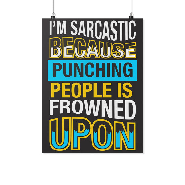 Im Sarcastic Because Punching People Is Frowned Upon Funny Poster Wall Art Room-Posters 2-18x24-JoyHip.Com